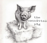 The Committed Pig